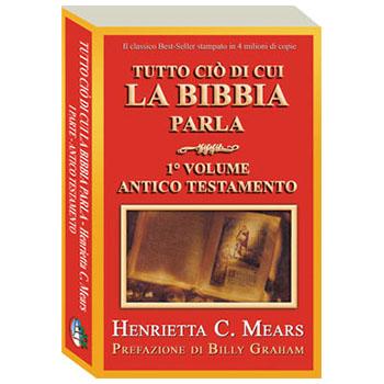 Tutto ciò di cui la Bibbia parla - Vol.1 A.T.